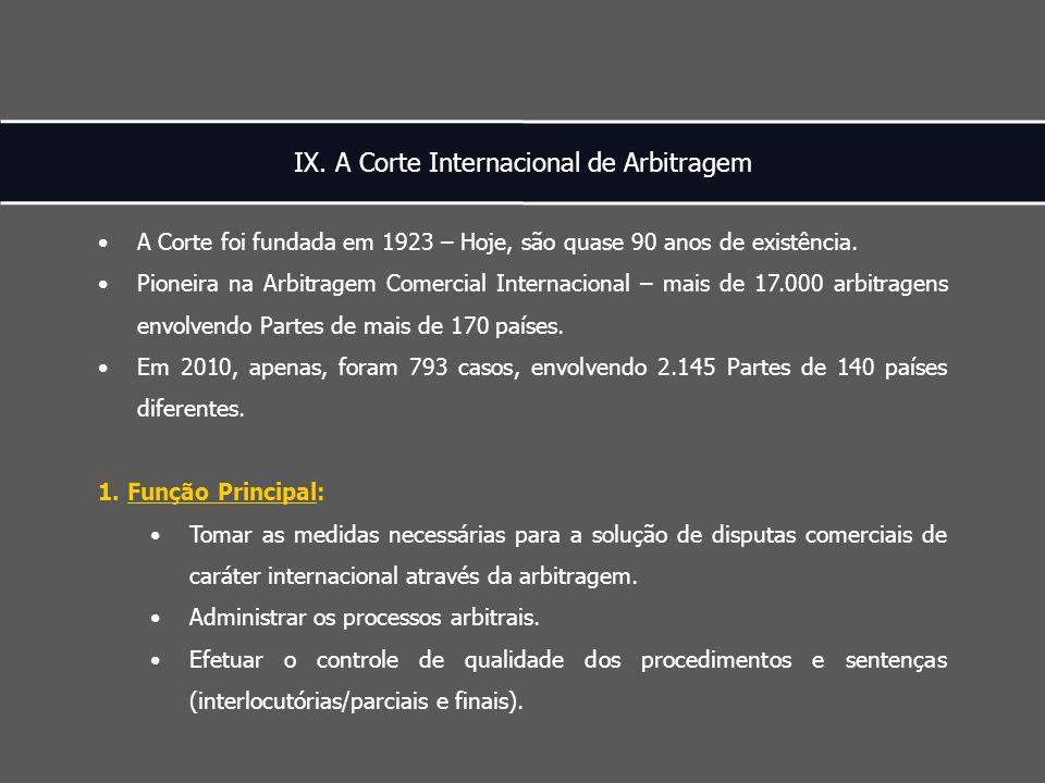 IX. A Corte Internacional de Arbitragem A Corte foi fundada em 1923 – Hoje, são quase 90 anos de existência. Pioneira na Arbitragem Comercial Internac