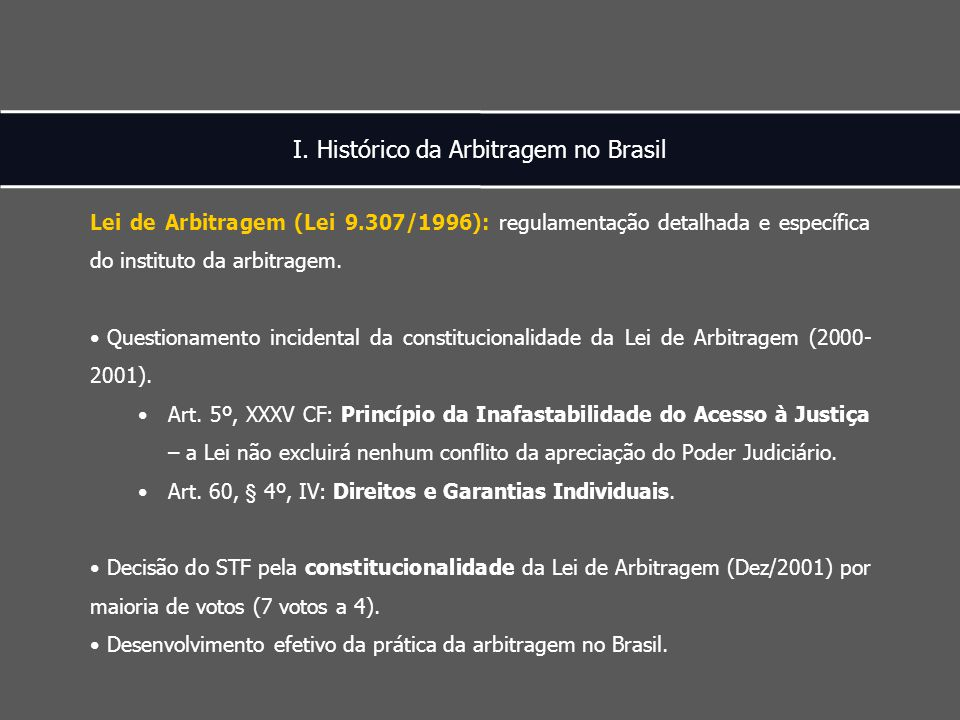 I. Histórico da Arbitragem no Brasil Lei de Arbitragem (Lei 9.307/1996): regulamentação detalhada e específica do instituto da arbitragem. Questioname
