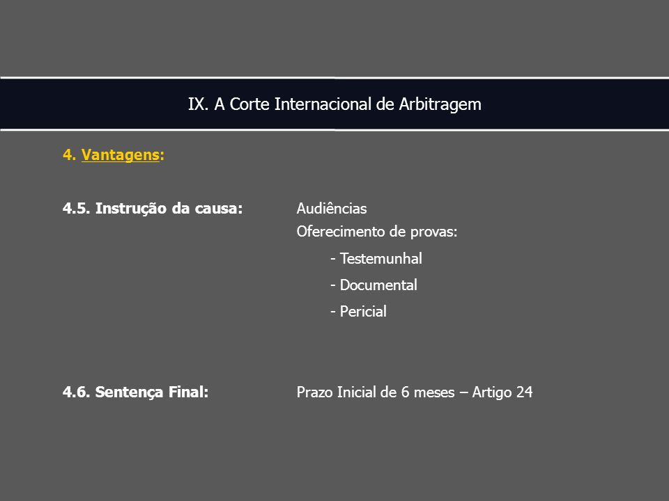 IX. A Corte Internacional de Arbitragem 4. Vantagens: 4.5.