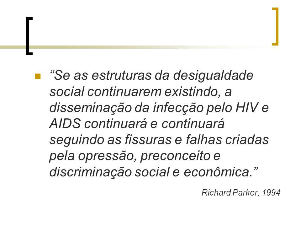 """""""Se as estruturas da desigualdade social continuarem existindo, a disseminação da infecção pelo HIV e AIDS continuará e continuará seguindo as fissura"""