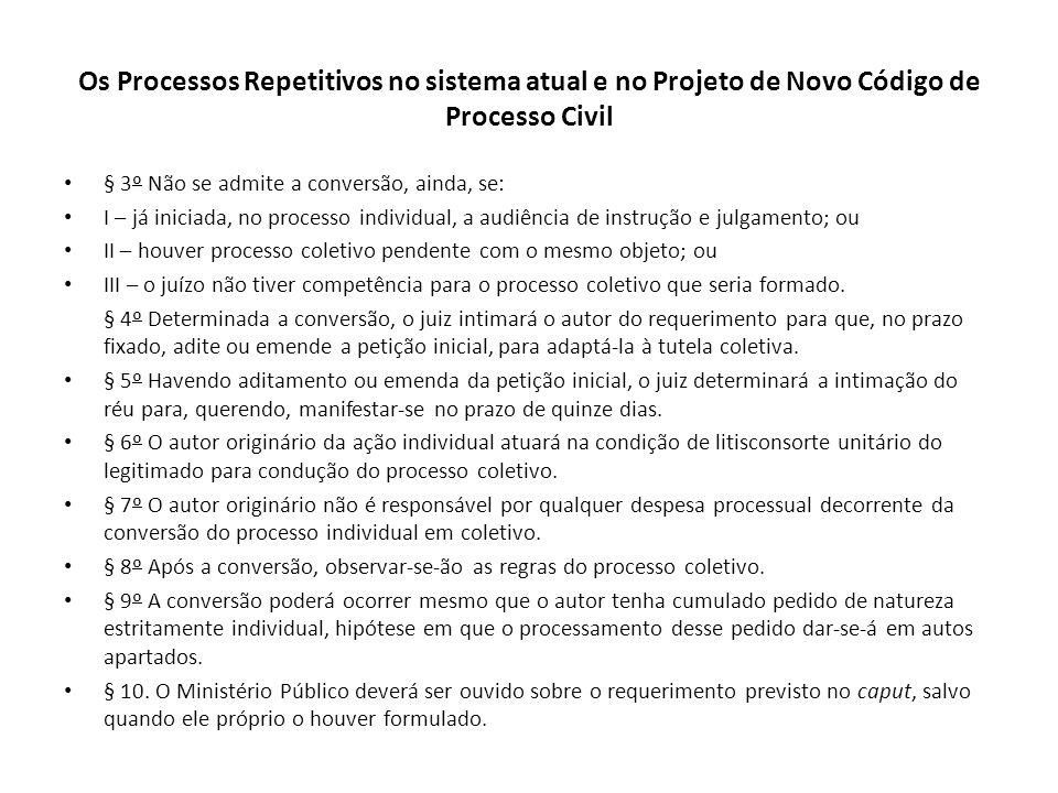 Os Processos Repetitivos no sistema atual e no Projeto de Novo Código de Processo Civil § 3º Não se admite a conversão, ainda, se: I – já iniciada, no