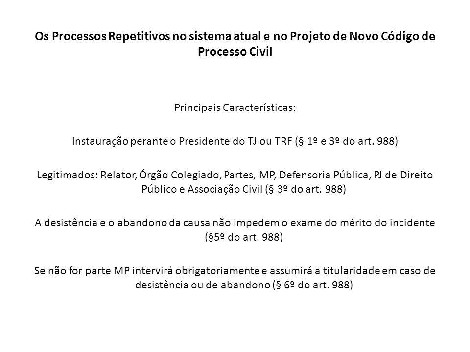 Os Processos Repetitivos no sistema atual e no Projeto de Novo Código de Processo Civil Principais Características: Instauração perante o Presidente d