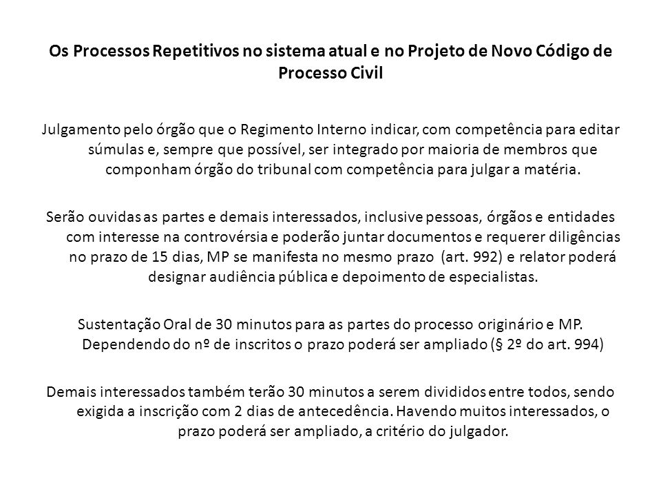 Os Processos Repetitivos no sistema atual e no Projeto de Novo Código de Processo Civil Julgamento pelo órgão que o Regimento Interno indicar, com com