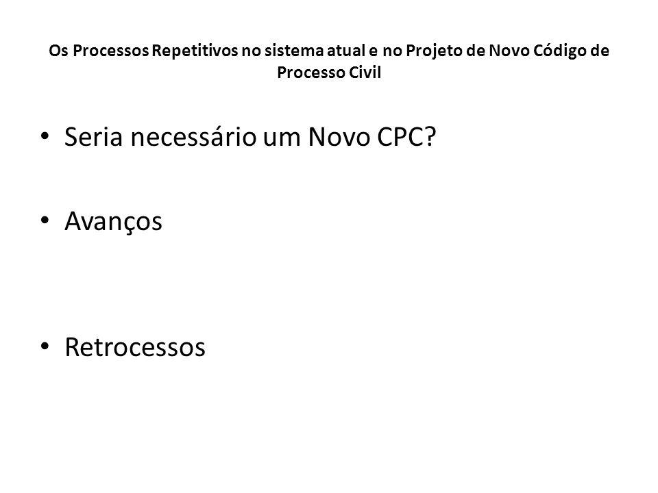 Os Processos Repetitivos no sistema atual e no Projeto de Novo Código de Processo Civil Seria necessário um Novo CPC? Avanços Retrocessos