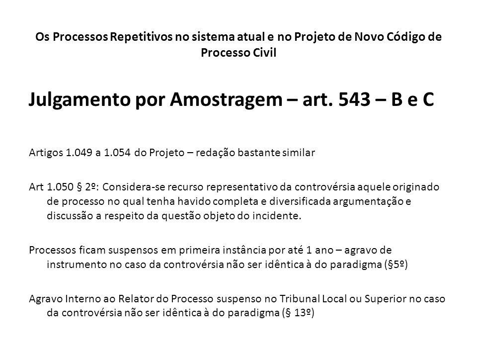 Os Processos Repetitivos no sistema atual e no Projeto de Novo Código de Processo Civil Julgamento por Amostragem – art. 543 – B e C Artigos 1.049 a 1