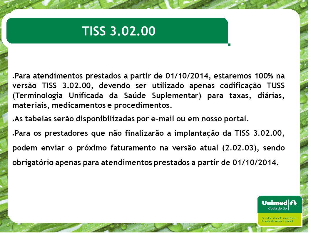 TISS 3.02.00 ● Para atendimentos prestados a partir de 01/10/2014, estaremos 100% na versão TISS 3.02.00, devendo ser utilizado apenas codificação TUS