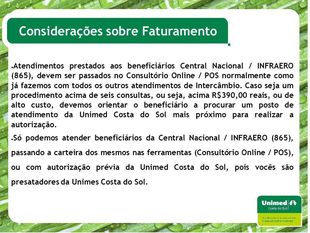 Considerações sobre Faturamento ● Atendimentos prestados aos beneficiários Central Nacional / INFRAERO (865), devem ser passados no Consultório Online