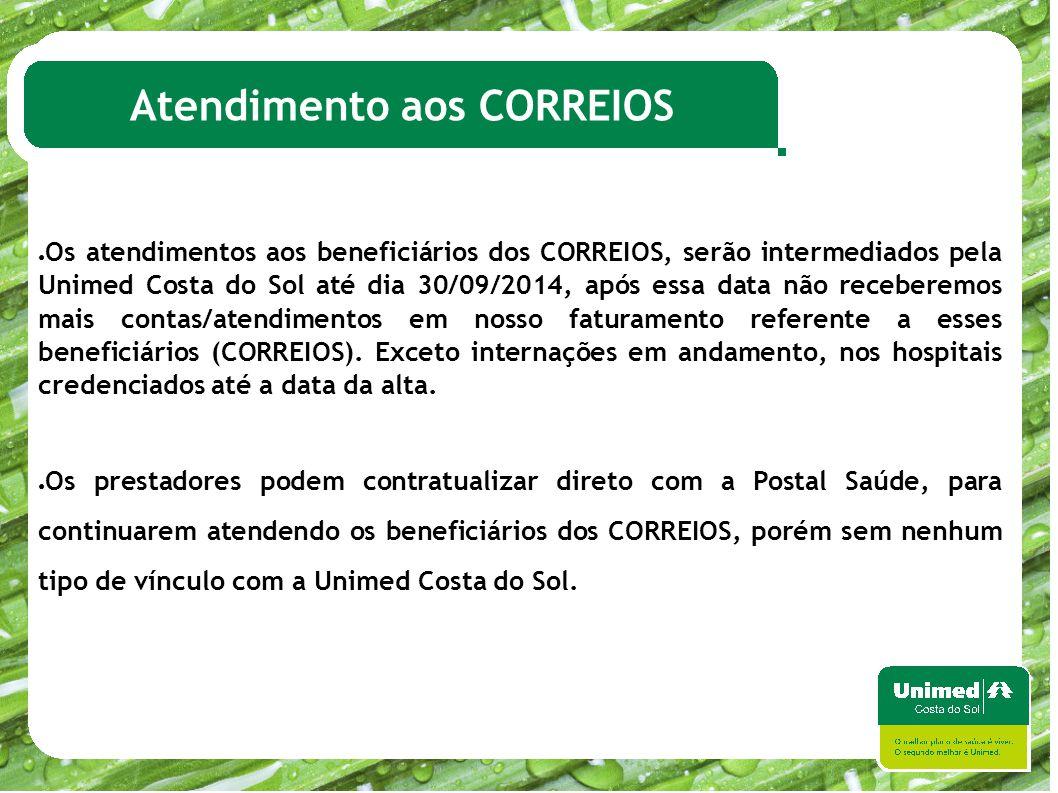 Atendimento aos CORREIOS ● Os atendimentos aos beneficiários dos CORREIOS, serão intermediados pela Unimed Costa do Sol até dia 30/09/2014, após essa