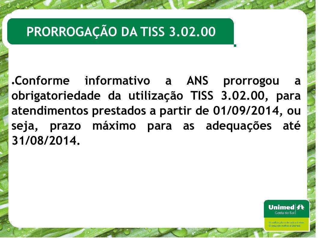PRORROGAÇÃO DA TISS 3.02.00 ● Conforme informativo a ANS prorrogou a obrigatoriedade da utilização TISS 3.02.00, para atendimentos prestados a partir