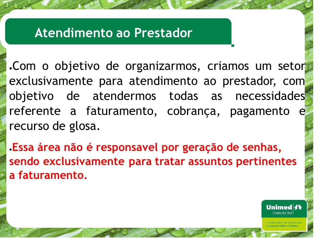 Atendimento ao Prestador ● Com o objetivo de organizarmos, criamos um setor exclusivamente para atendimento ao prestador, com objetivo de atendermos t