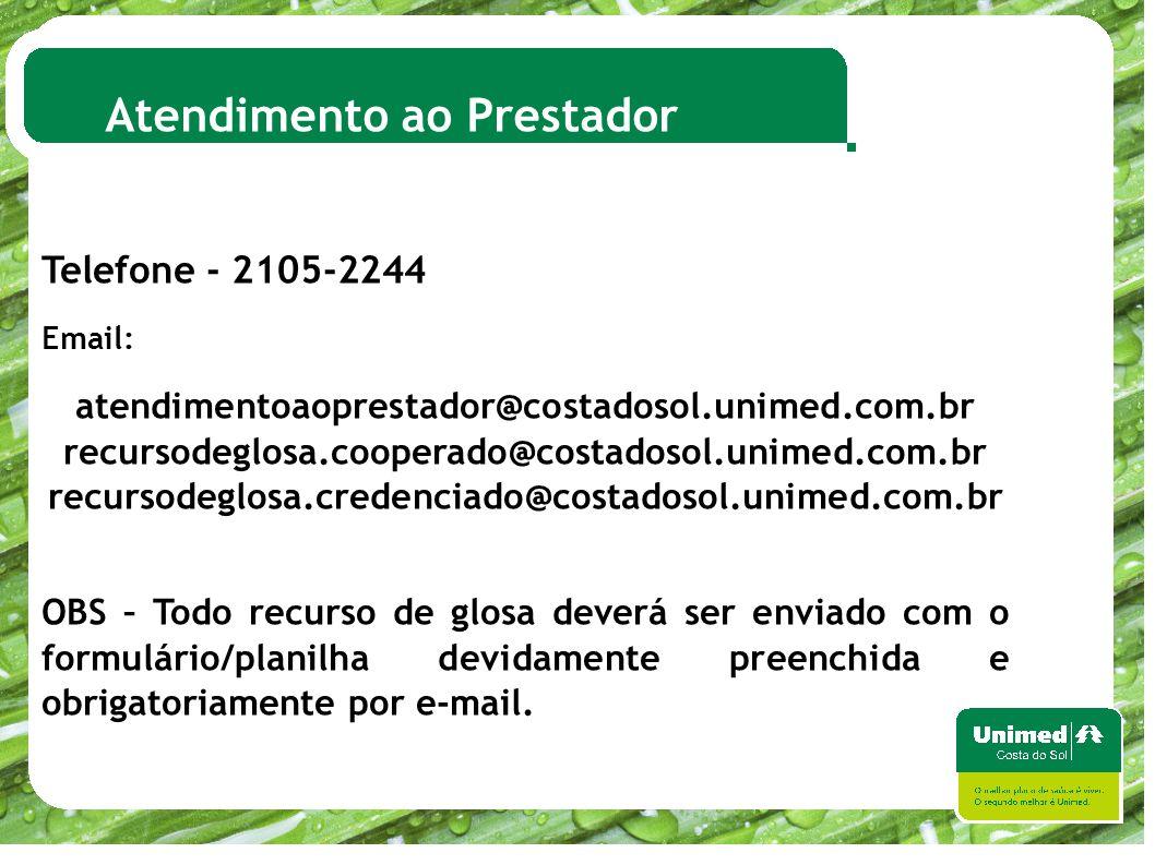 ao Prestador Atendimento ao Prestador Telefone - 2105-2244 Email: atendimentoaoprestador@costadosol.unimed.com.br recursodeglosa.cooperado@costadosol.