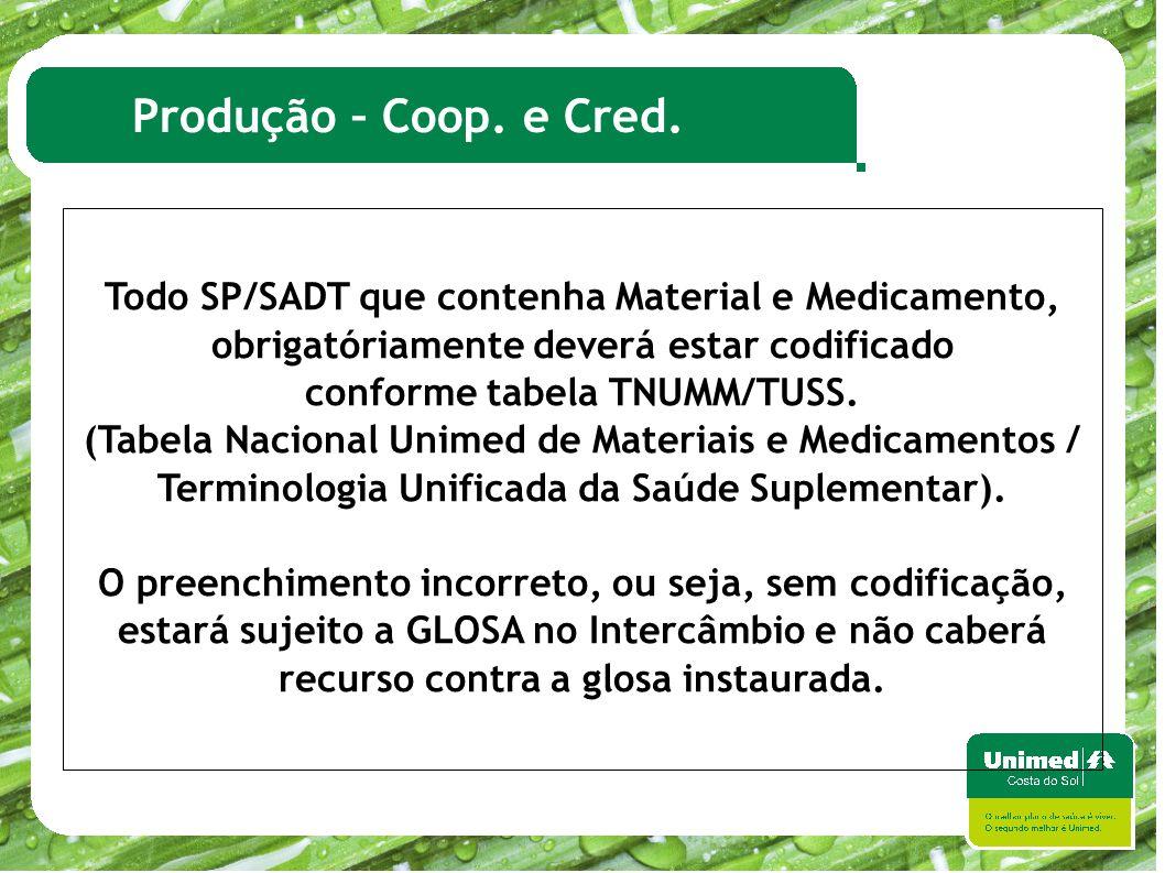 Produção – Coop. e Cred. Todo SP/SADT que contenha Material e Medicamento, obrigatóriamente deverá estar codificado conforme tabela TNUMM/TUSS. (Tabel