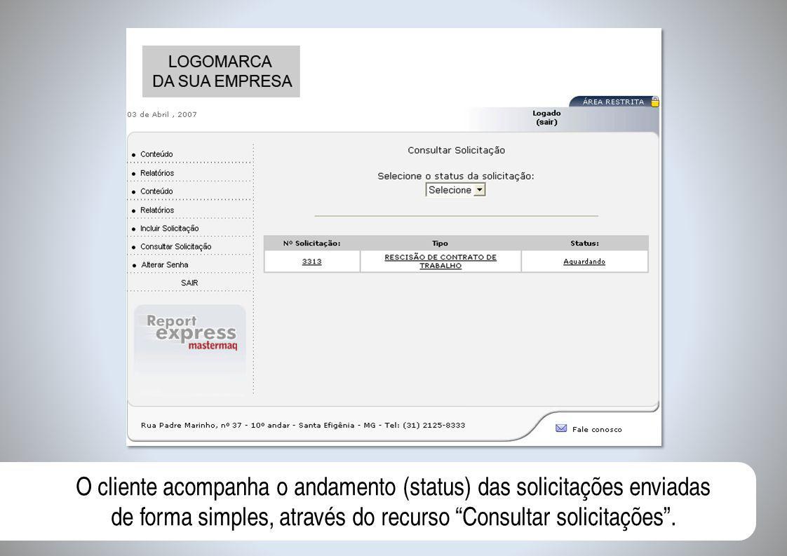 O cliente acompanha o andamento (status) das solicitações enviadas de forma simples, através do recurso Consultar solicitações .