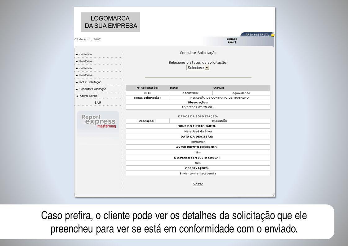 Caso prefira, o cliente pode ver os detalhes da solicitação que ele preencheu para ver se está em conformidade com o enviado.