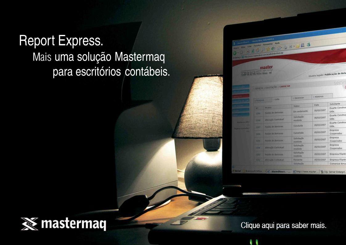 Report Express. Mais uma solução Mastermaq para escritórios contábeis. Clique aqui para saber mais.