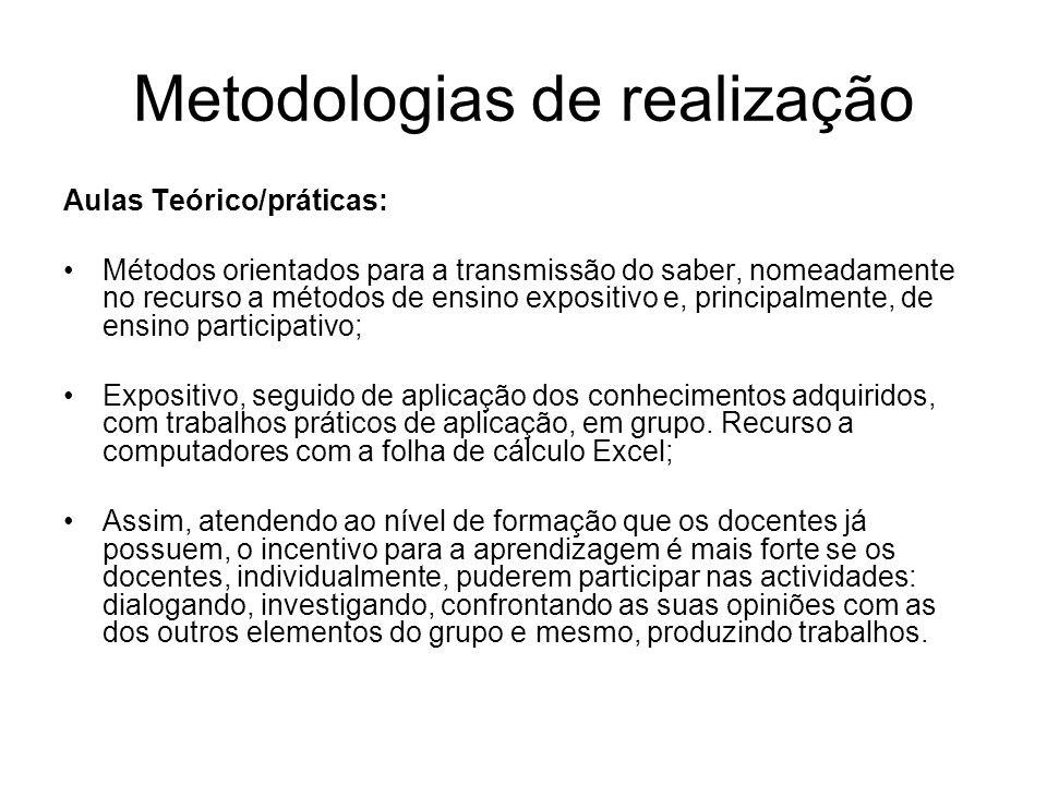 Metodologias de realização Aulas Teórico/práticas: Métodos orientados para a transmissão do saber, nomeadamente no recurso a métodos de ensino exposit