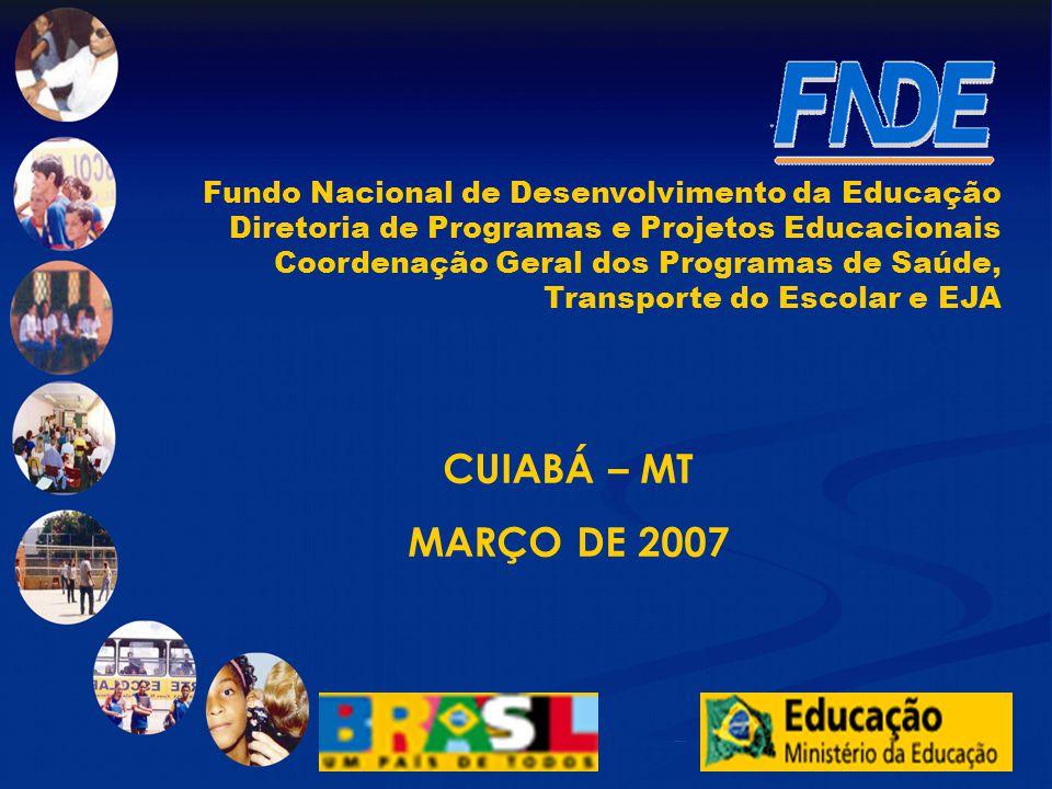Fundo Nacional de Desenvolvimento da Educação Diretoria de Programas e Projetos Educacionais Coordenação Geral dos Programas de Saúde, Transporte do E