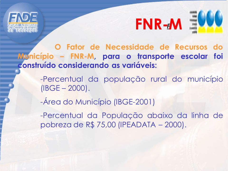 O Fator de Necessidade de Recursos do Município – FNR-M, para o transporte escolar foi construído considerando as variáveis: -Percentual da população