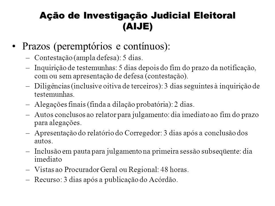 Ação de Investigação Judicial Eleitoral (AIJE) Prazos (peremptórios e contínuos): –Contestação (ampla defesa): 5 dias. –Inquirição de testemunhas: 5 d