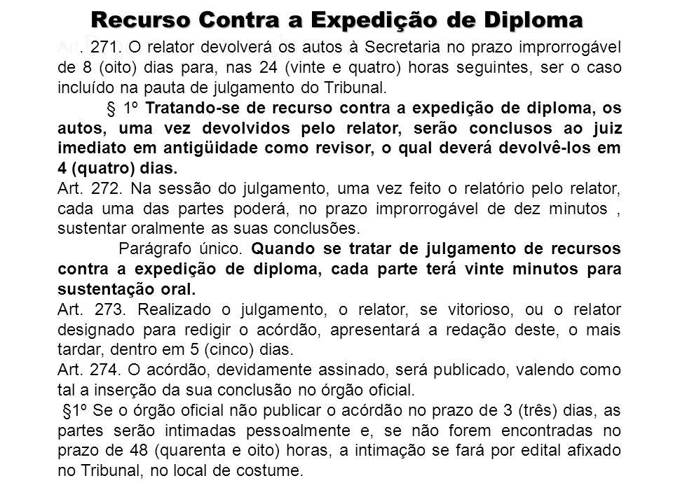 Recurso Contra a Expedição de Diploma Processamento dos recursos: Art. 271. O relator devolverá os autos à Secretaria no prazo improrrogável de 8 (oit