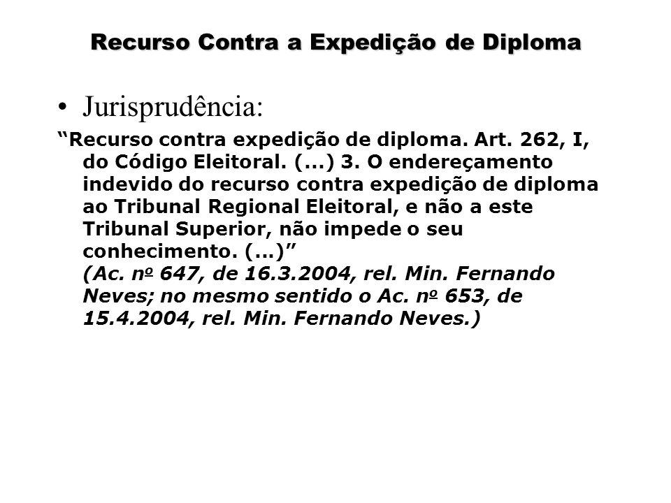 """Recurso Contra a Expedição de Diploma Jurisprudência: """"Recurso contra expedição de diploma. Art. 262, I, do Código Eleitoral. (...) 3. O endereçamento"""