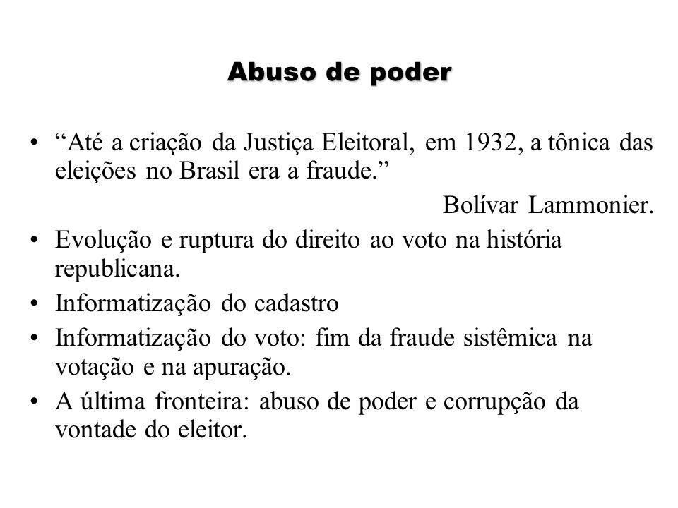 """Abuso de poder """"Até a criação da Justiça Eleitoral, em 1932, a tônica das eleições no Brasil era a fraude."""" Bolívar Lammonier. Evolução e ruptura do d"""