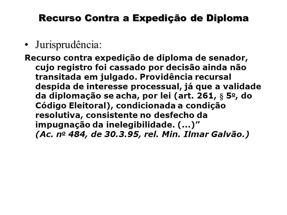 Recurso Contra a Expedição de Diploma Jurisprudência: Recurso contra expedição de diploma de senador, cujo registro foi cassado por decisão ainda não