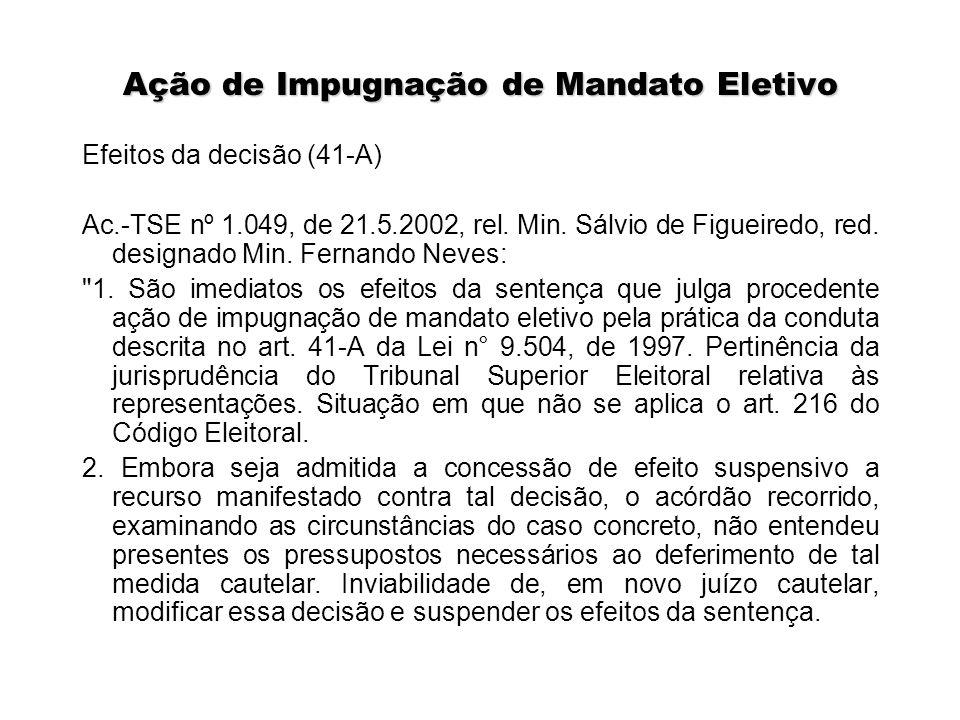 Ação de Impugnação de Mandato Eletivo Efeitos da decisão (41-A) Ac.-TSE nº 1.049, de 21.5.2002, rel. Min. Sálvio de Figueiredo, red. designado Min. Fe