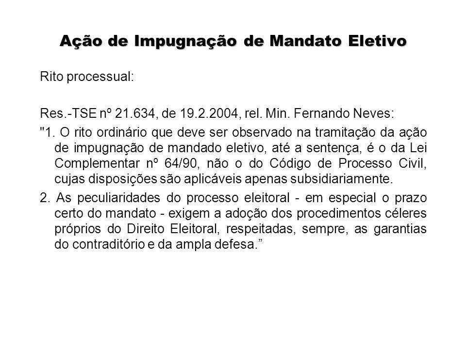 Ação de Impugnação de Mandato Eletivo Rito processual: Res.-TSE nº 21.634, de 19.2.2004, rel. Min. Fernando Neves: