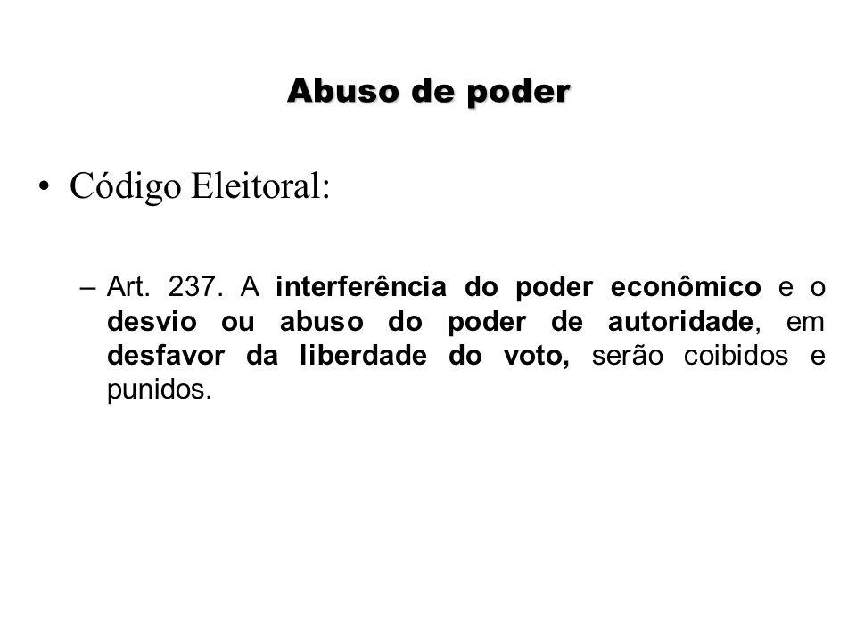 Abuso de poder Código Eleitoral: –Art. 237. A interferência do poder econômico e o desvio ou abuso do poder de autoridade, em desfavor da liberdade do
