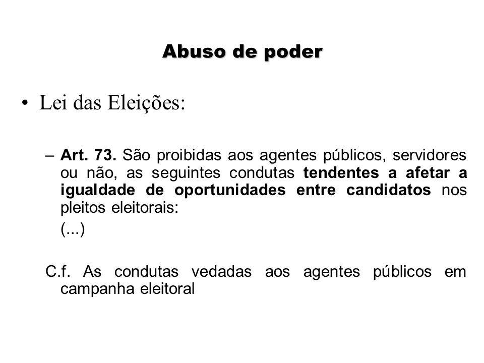 Abuso de poder Lei das Eleições: –Art. 73. São proibidas aos agentes públicos, servidores ou não, as seguintes condutas tendentes a afetar a igualdade