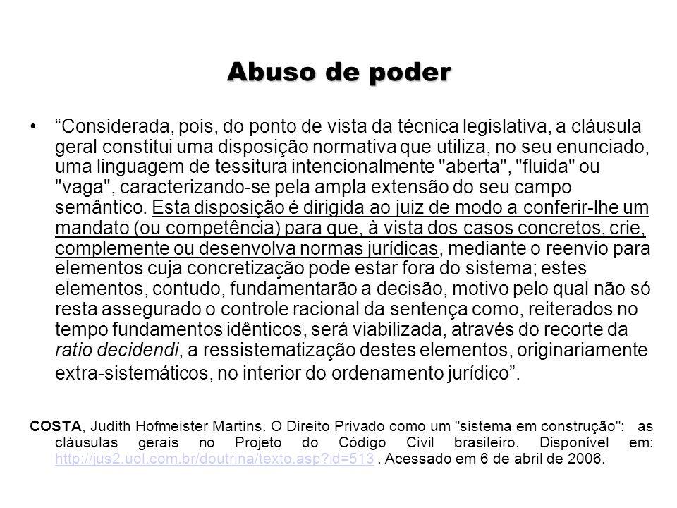 """Abuso de poder """"Considerada, pois, do ponto de vista da técnica legislativa, a cláusula geral constitui uma disposição normativa que utiliza, no seu e"""