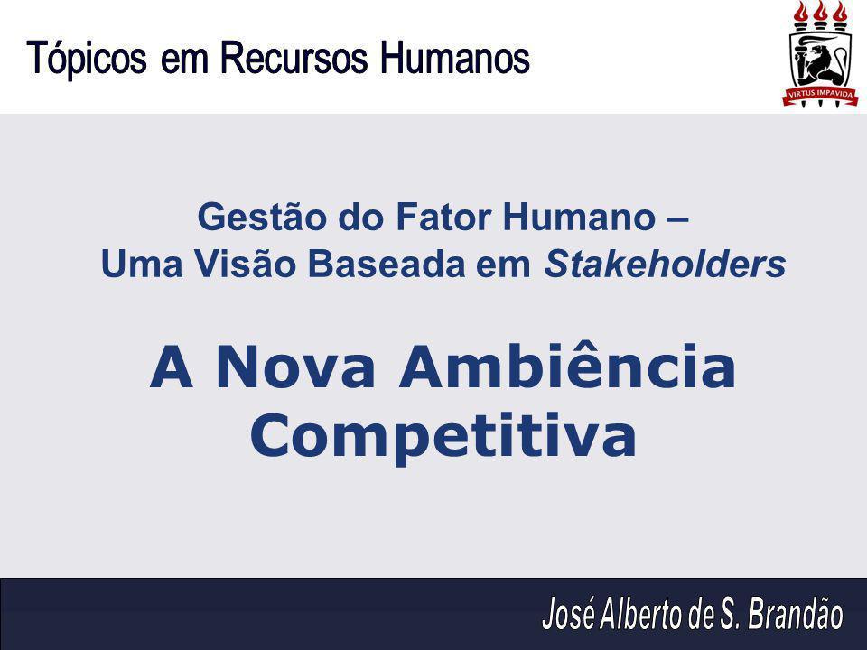 Gestão do Fator Humano – Uma Visão Baseada em Stakeholders A Nova Ambiência Competitiva