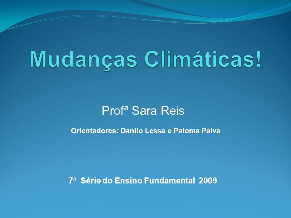 Profª Sara Reis 7ª Série do Ensino Fundamental 2009 Orientadores: Danilo Lessa e Paloma Paiva