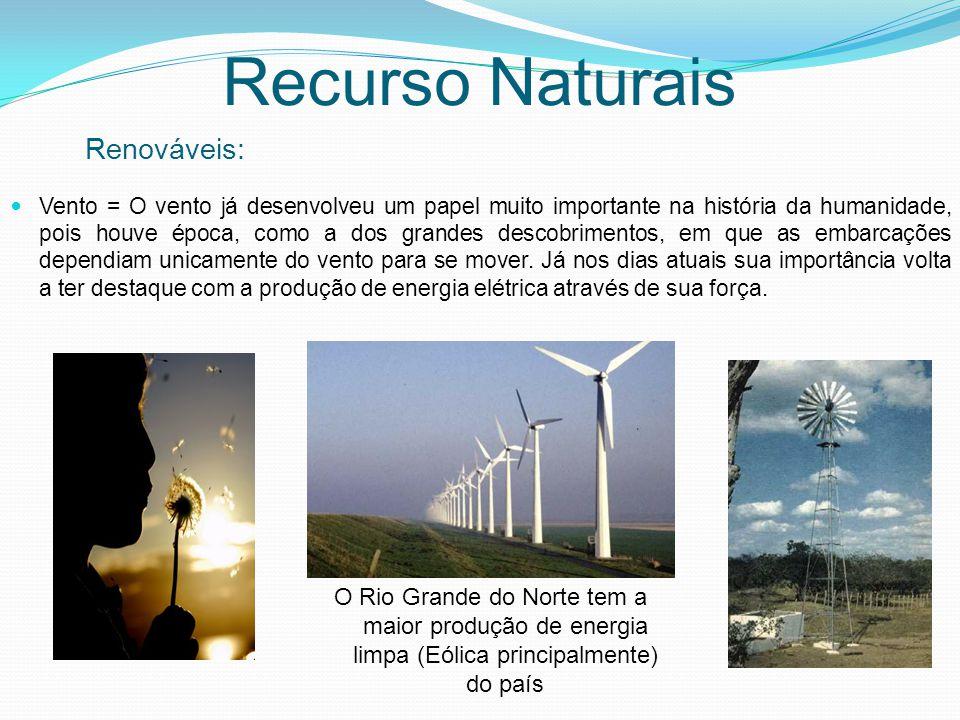 Recurso Naturais Vento = O vento já desenvolveu um papel muito importante na história da humanidade, pois houve época, como a dos grandes descobriment