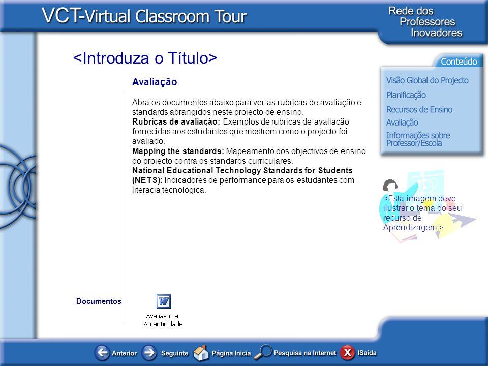 Avaliação Abra os documentos abaixo para ver as rubricas de avaliação e standards abrangidos neste projecto de ensino.