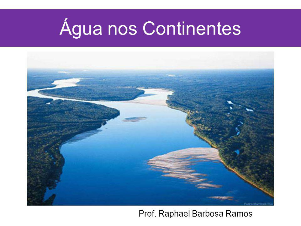 Água nos Continentes Prof. Raphael Barbosa Ramos
