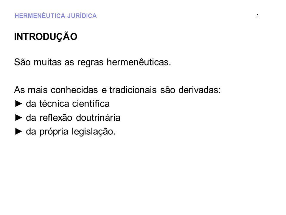 HERMENÊUTICA JURÍDICA INTRODUÇÃO São muitas as regras hermenêuticas.
