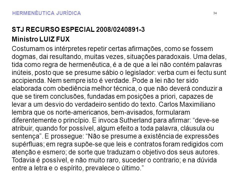 HERMENÊUTICA JURÍDICA STJ RECURSO ESPECIAL 2008/0240891-3 Ministro LUIZ FUX Costumam os intérpretes repetir certas afirmações, como se fossem dogmas, dai resultando, muitas vezes, situações paradoxais.