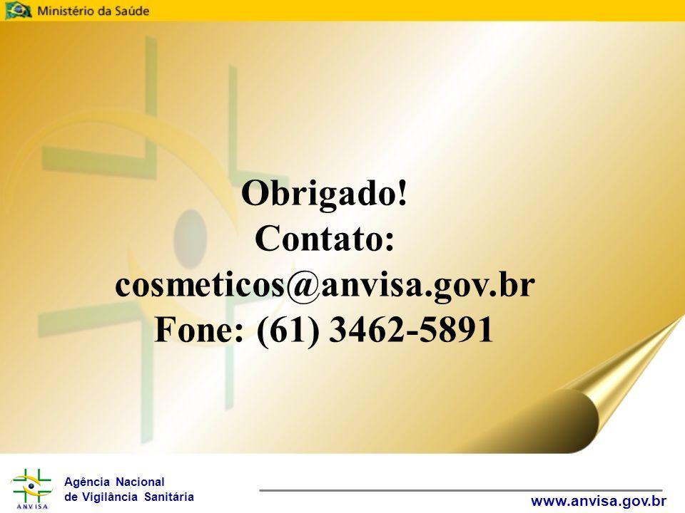 Agência Nacional de Vigilância Sanitária www.anvisa.gov.br Obrigado! Contato: cosmeticos@anvisa.gov.br Fone: (61) 3462-5891