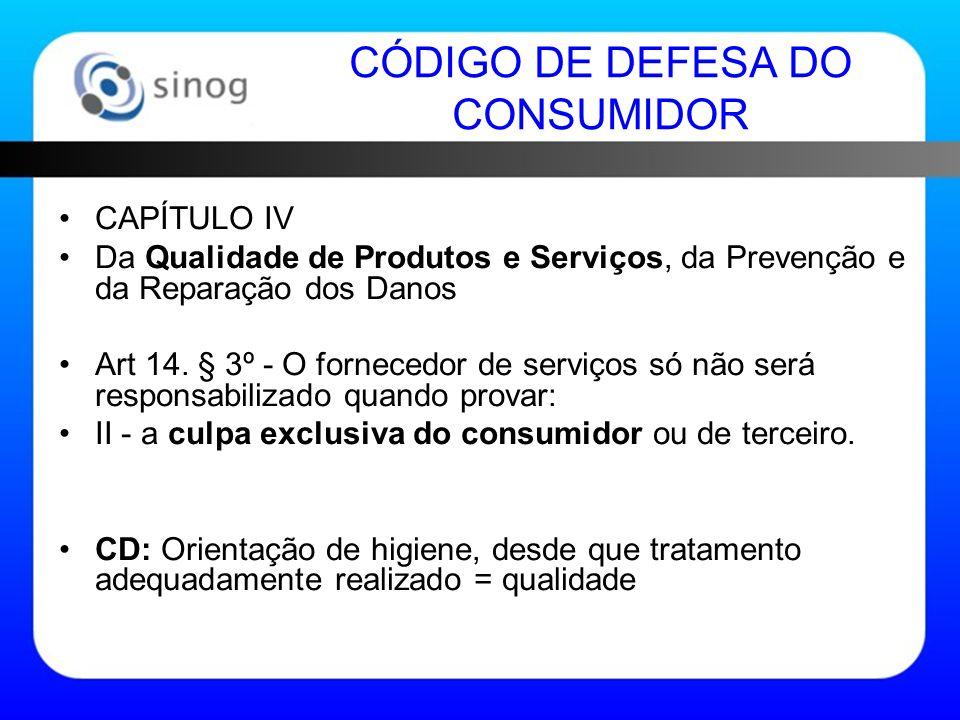 CÓDIGO DE DEFESA DO CONSUMIDOR CAPÍTULO IV Da Qualidade de Produtos e Serviços, da Prevenção e da Reparação dos Danos Art 14.