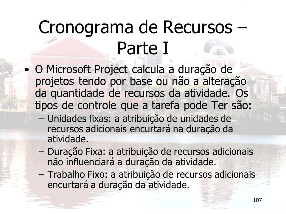 107 Cronograma de Recursos – Parte I O Microsoft Project calcula a duração de projetos tendo por base ou não a alteração da quantidade de recursos da atividade.