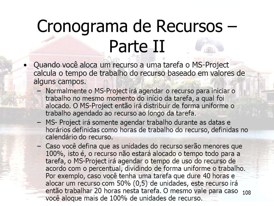 108 Cronograma de Recursos – Parte II Quando você aloca um recurso a uma tarefa o MS-Project calcula o tempo de trabalho do recurso baseado em valores