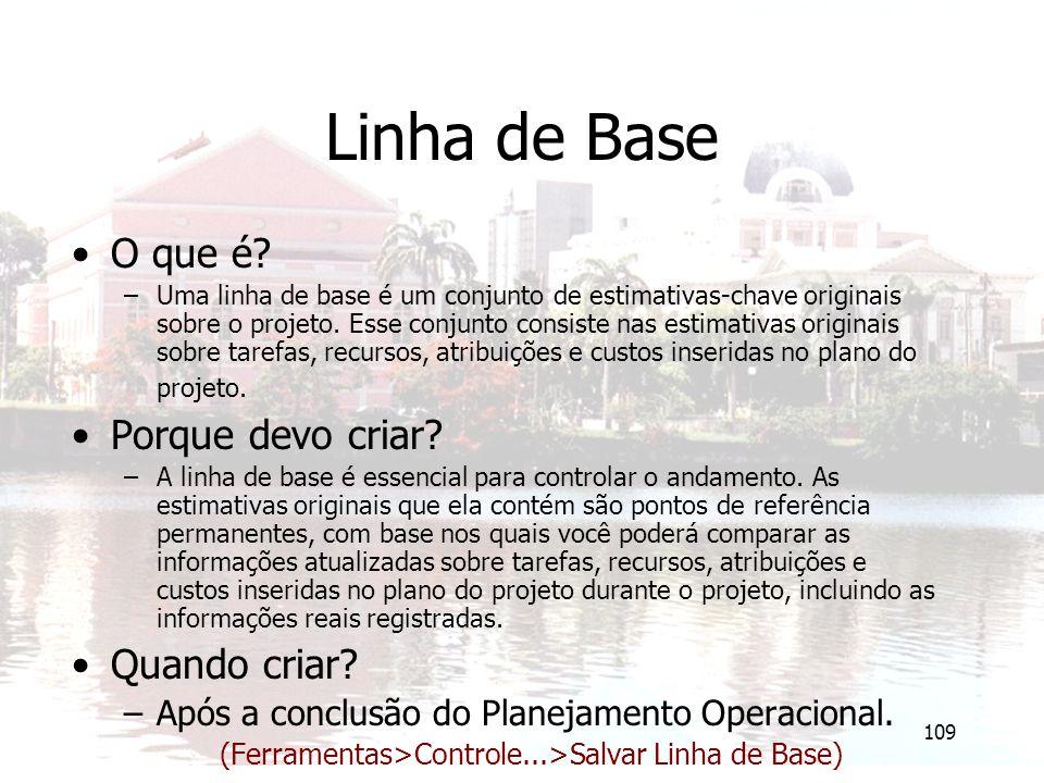 109 Linha de Base O que é? –Uma linha de base é um conjunto de estimativas-chave originais sobre o projeto. Esse conjunto consiste nas estimativas ori