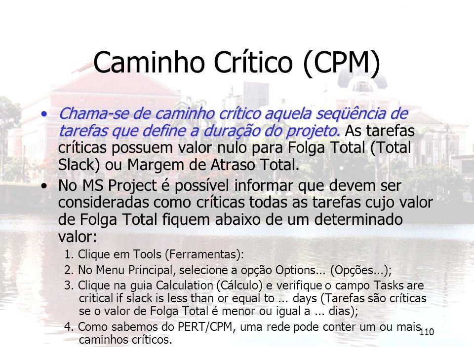 110 Caminho Crítico (CPM) Chama-se de caminho crítico aquela seqüência de tarefas que define a duração do projeto.Chama-se de caminho crítico aquela seqüência de tarefas que define a duração do projeto.