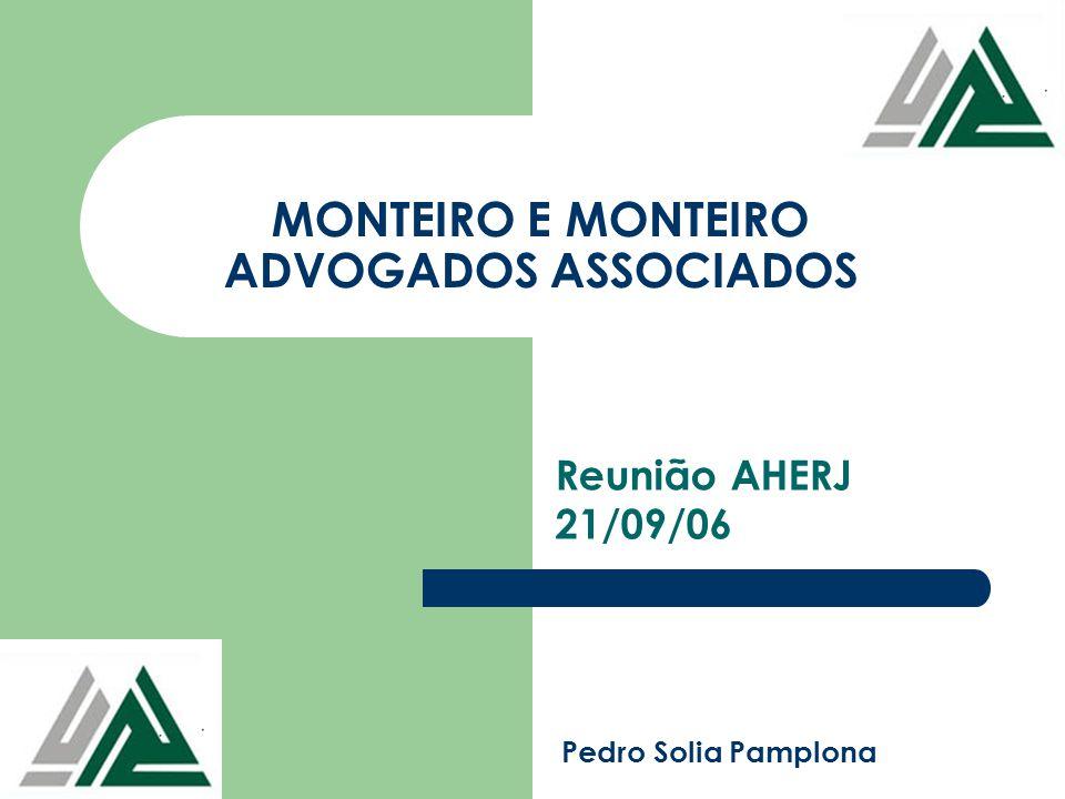 MONTEIRO E MONTEIRO ADVOGADOS ASSOCIADOS Reunião AHERJ 21/09/06 Pedro Solia Pamplona