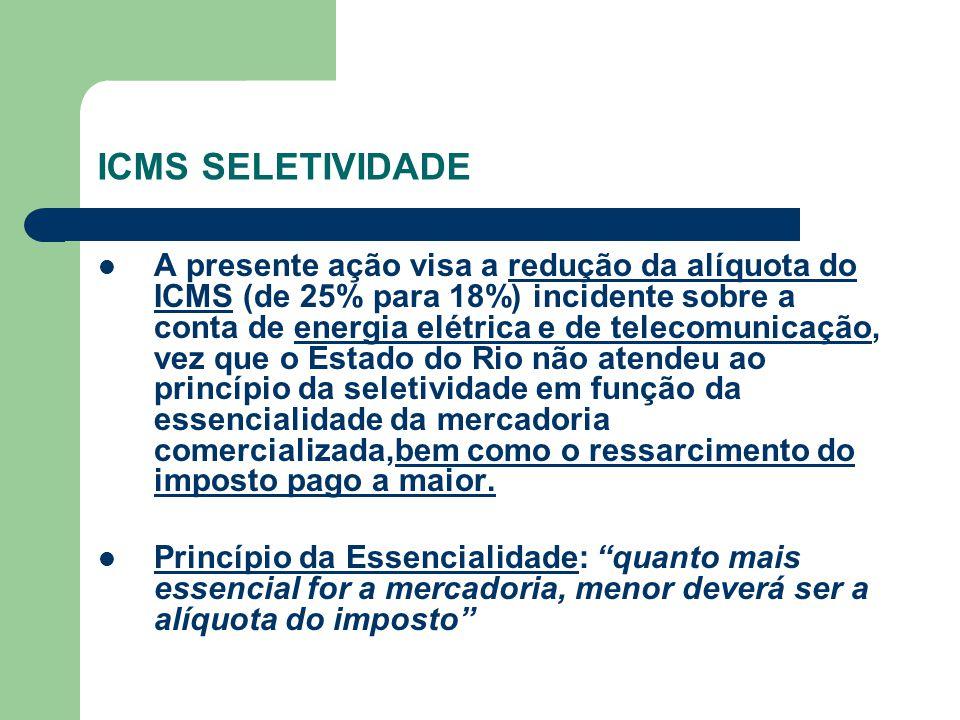 ICMS SELETIVIDADE A presente ação visa a redução da alíquota do ICMS (de 25% para 18%) incidente sobre a conta de energia elétrica e de telecomunicaçã