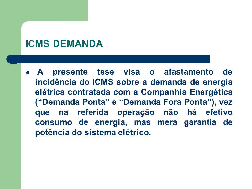 """ICMS DEMANDA A presente tese visa o afastamento de incidência do ICMS sobre a demanda de energia elétrica contratada com a Companhia Energética (""""Dema"""