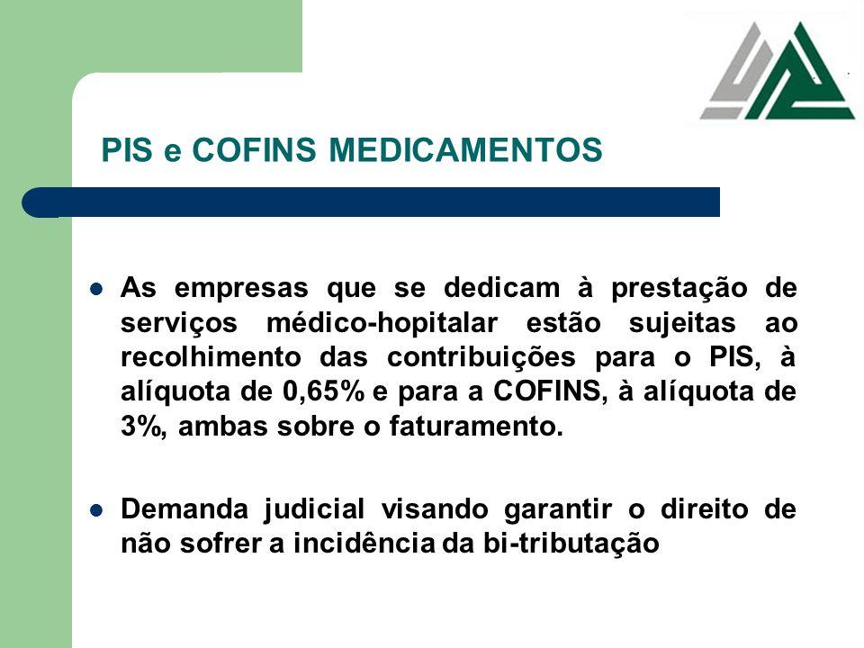 PIS e COFINS MEDICAMENTOS As empresas que se dedicam à prestação de serviços médico-hopitalar estão sujeitas ao recolhimento das contribuições para o