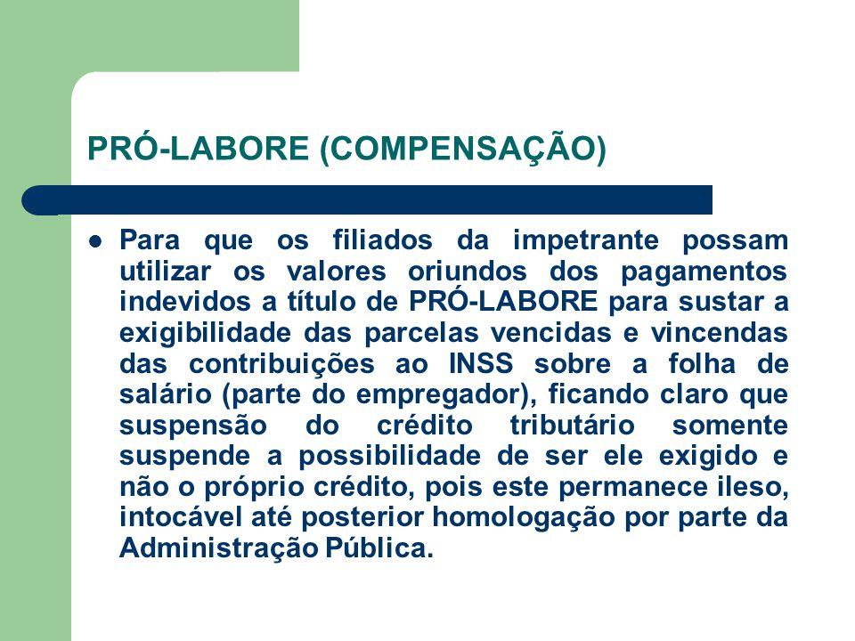 PRÓ-LABORE (COMPENSAÇÃO) Para que os filiados da impetrante possam utilizar os valores oriundos dos pagamentos indevidos a título de PRÓ-LABORE para s